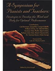 A Symposium for Pianists and Teachers: Strategies to Develop Mind and Body for Optimal Performance
