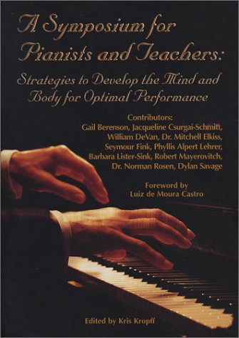A Symposium for Pianists and Teachers: Strategies to Develop the Mind and Body for Optimal Performance