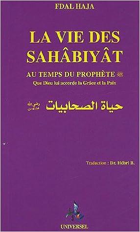best sneakers 23498 03e6c Amazon.fr - La vie des Sahâbiyât  Femmes condisciples du Prophète - Fdal  Haja, B Hébri - Livres