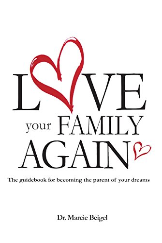 Love Your Family Again: The guidebook to becoming the Parent of your Dreams