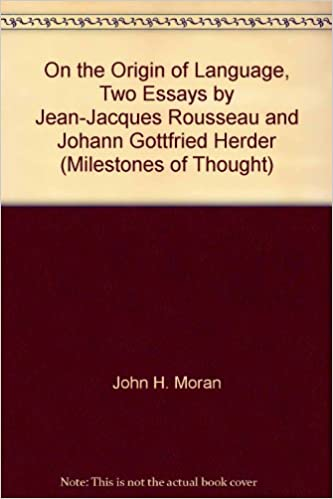 On The Origin Of Language Two Essays By Jeanjacques Rousseau And  On The Origin Of Language Two Essays By Jeanjacques Rousseau And Johann  Gottfried Herder Milestones Of Thought John H Moran Alexander Gode