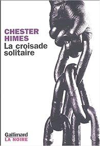 La croisade solitaire par Chester Himes