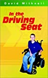 In the Driving Seat - The Story of a Disabled Person Making His Way in an Able-Bodied World, David Withnell, 1844261131