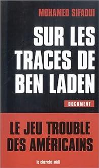 Sur les traces de Ben Laden : Le jeu trouble des américains par Mohamed Sifaoui