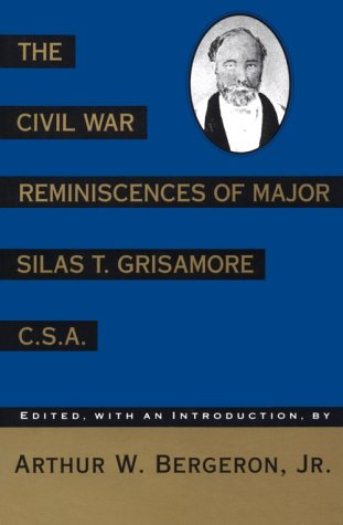 The Civil War Reminiscences of Major Silas T. Grisamore, ()