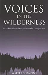 Voices in the Wilderness: Six American Neo-Romantic Composers (Modern Traditionalist Classical Music)