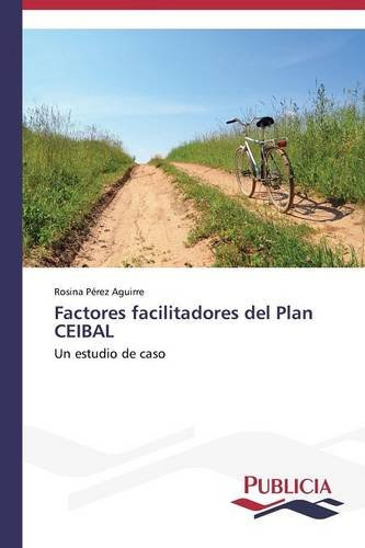 Factores facilitadores del Plan CEIBAL (Spanish Edition) [Perez Aguirre Rosina] (Tapa Blanda)