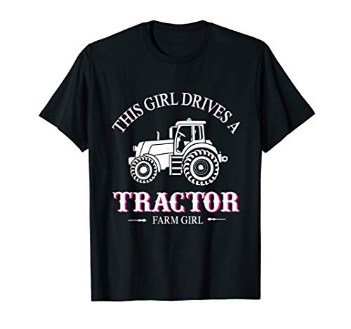Girls Drive Tractors - This girl drives a tractor farm girl t-shirt
