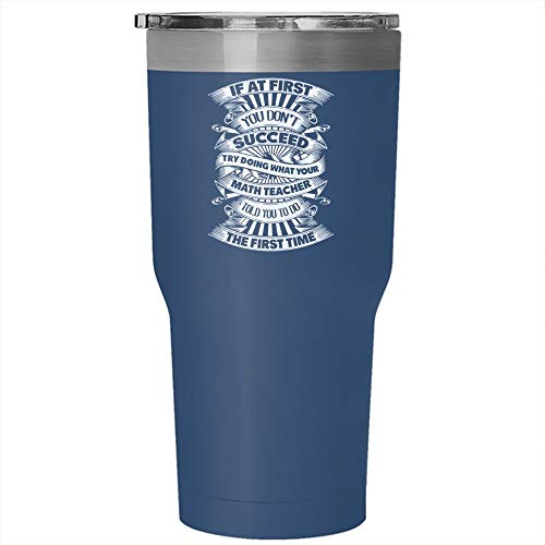 Christmas Mug, If At First You Don't Succeed Tumbler 30 oz Stainless Steel, Try Doing What Your Math Teacher Told You To Do Travel Mug (Tumbler - Blue)]()