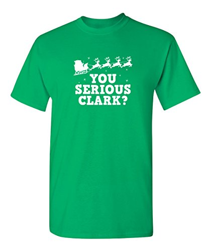 You Serious Clark Funny Christmas Movie Graphic Mens Sarcastic Novelty T Shirt L Irish ()