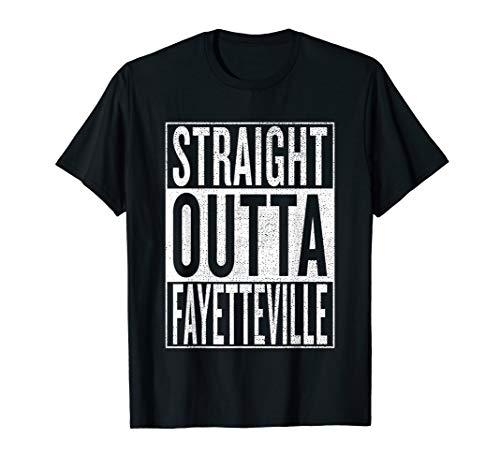 Straight Outta Fayetteville Great Travel & Gift Idea T-Shirt -