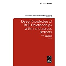 Deep Knowledge of B2B Relationships Within and Across Borders: 20 (Advances in Business Marketing and Purchasing)