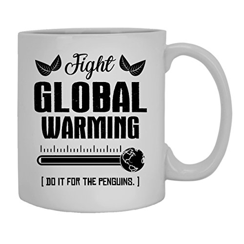 Fight Global Warming Cup, Coffee Mug For Someone Special 11 oz