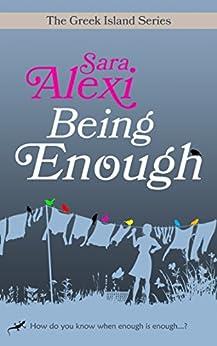 Being Enough (The Greek Island Series Book 5) by [Alexi, Sara]