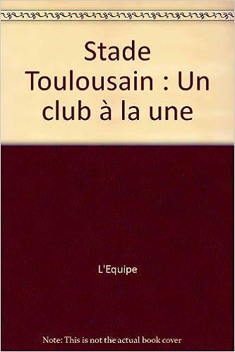 Lire en ligne Stade Toulousain : Un club à la une epub pdf