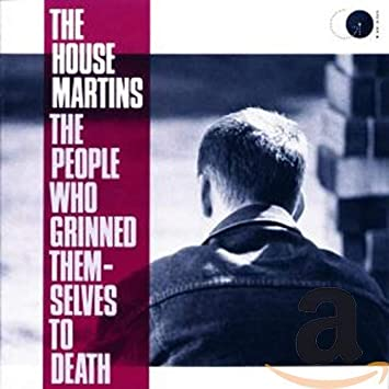 The People Who Grinned Themselves to Death: The Housemartins, Ian ...
