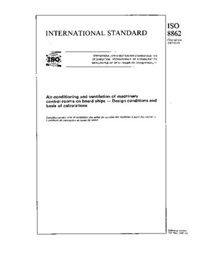 Read Online ISO 8862:1987, Air-conditioning and ventilation of machinery control-rooms on board ships -- Design conditions and basis of calculations pdf