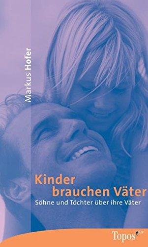 Kinder brauchen Väter: Söhne und Töchter über ihre Väter (Topos plus - Taschenbücher)