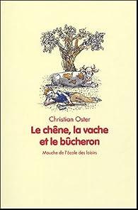 Le chêne, la vache et le bûcheron par Christian Oster