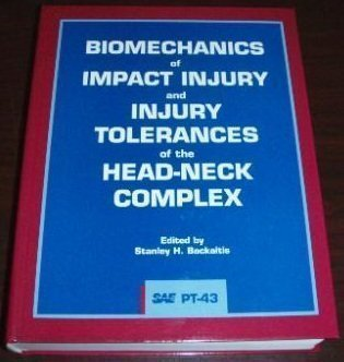 Biomechanics of Impact Injury and Injury Tolerances of the Head Neck Complex (Pt 43) [PT-43] (Progress in Technology)