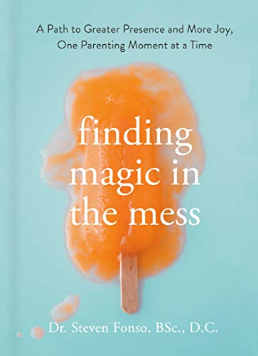 Book Cover: Finding Magic in the Mess: A Path to Greater Presence and More Joy, One Parenting Moment at a Time
