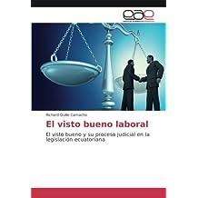 El visto bueno laboral: El visto bueno y su proceso judicial en la legislación ecuatoriana