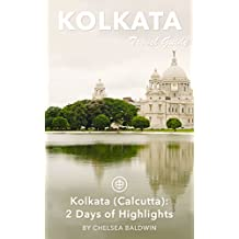 Kolkata Travel Guide (Unanchor) - Kolkata (Calcutta): 2 Days of Highlights