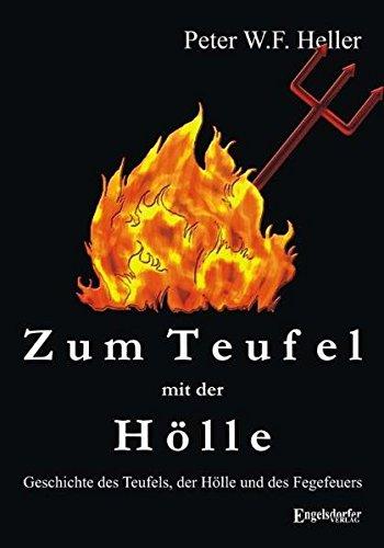 Zum Teufel mit der Hölle. Geschichte des Teufels, der Hölle und des Fegefeuers