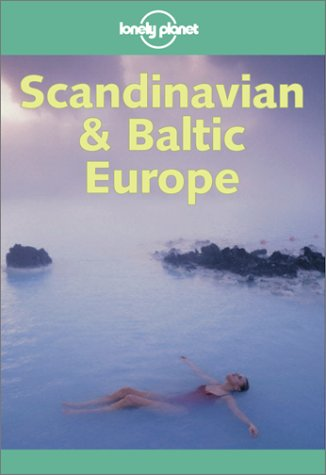 Lonely Planet Scandinavian & Baltic Europe (Scandinavian and Baltic Europe, 5th ed)
