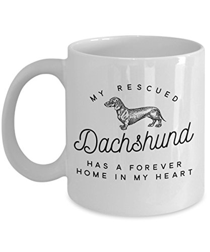 (Dachshund Mug - My Rescued Daschund Has A Forever Home In My Heart - Cute Novelty Coffee Cup For Rescue Wiener Dog Lovers - Perfect Gift For Pet Doxie Moms And Dads - 11 oz)