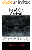 Dead on Arrival: The Seven Fatal Errors of Sola-Scriptura (Bible Only) - THIRD EDITION