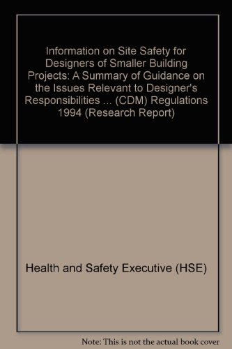 Information on Site Safety for Designers of Smaller Building Projects: A Summary of Guidance on the Issues Relevant to Designer's Responsibilities ... (CDM) Regulations 1994 (Research Report)