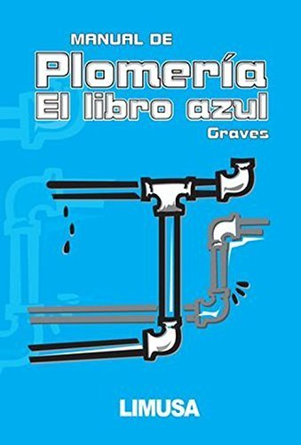 Manual De Plomeria, El Libro Azul / The Pipe Fitters Blue Book (Spanish Edition) by Graves, W. V. (March 31, 2005) Paperback Poc Tra