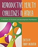 Confronting the Challenge of Reproductive Health in Africa : A Textbook for Students and Development Practitioners (Paperback)--by Friday Okonofua [2014 Edition]