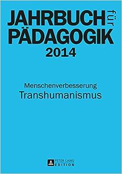 Jahrbuch Fuer Paedagogik 2014: Menschenverbesserung - Transhumanismus