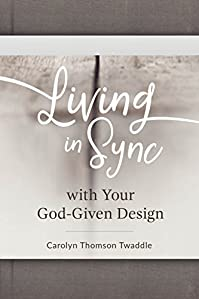 Living In Sync With Your God-given Design by Carolyn Thomson Twaddle ebook deal