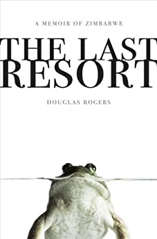 The Last Resort: A Memoir of Zimbabwe by [Rogers, Douglas]