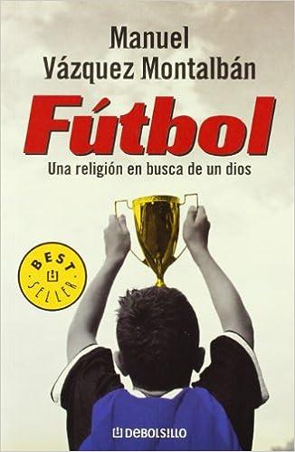 Fútbol: Una religión en busca de un dios (BEST SELLER)