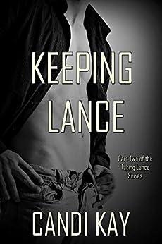 Keeping Lance (Taking Lance Book 2) by [Kay, Candi]