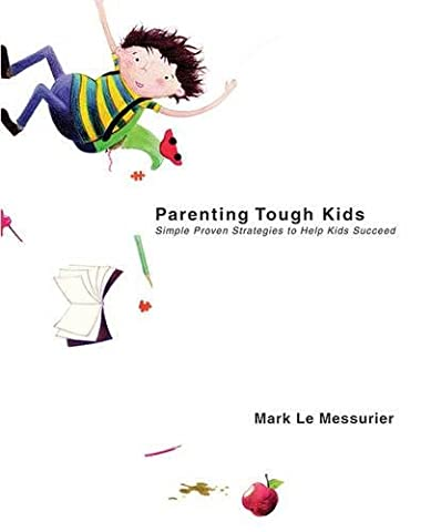 Parenting Tough Kids: Simple Proven Strategies to Help Kids Succeed (The Tough Kids Social Skills)