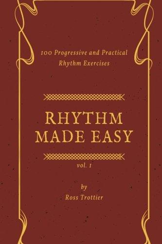 Rhythm Made Easy Vol  1  100 Progressive And Practical Rhythm Exercises  Volume 1
