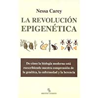 La Revolución Epigenética. De Cómo La Biología Moderna