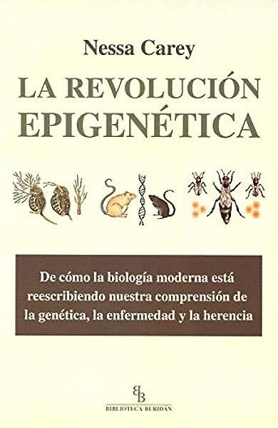 La Revolución Epigenética. De Cómo La Biología Moderna Está ...