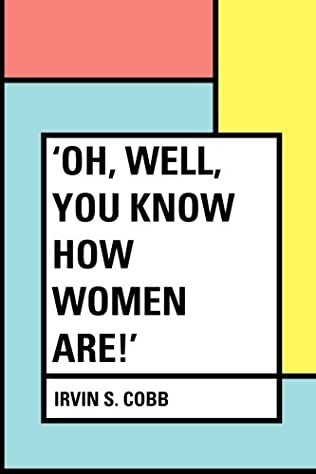book cover of Oh, Well, You Know How Women Are!