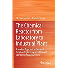 The Chemical Reactor from Laboratory to Industrial Plant: A Modern Approach to Chemical Reaction Engineering with Different Case Histories and Exercises