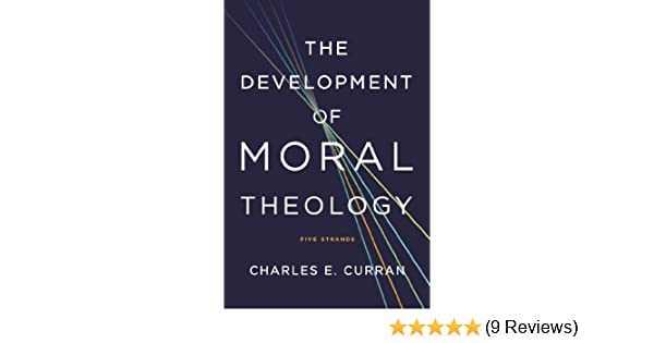 The development of moral theology five strands moral traditions the development of moral theology five strands moral traditions series kindle edition by charles e curran religion spirituality kindle ebooks fandeluxe Gallery