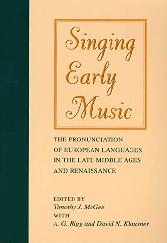 (Singing Early Music: The Pronunciation of European Languages in the Late Middle Ages and Renaissance)