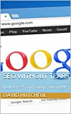 SEO Without Tears: How to Get Top Ranking on Google