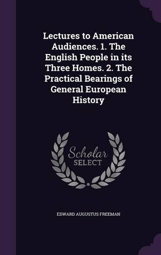 Download Lectures to American Audiences. 1. the English People in Its Three Homes. 2. the Practical Bearings of General European History pdf epub