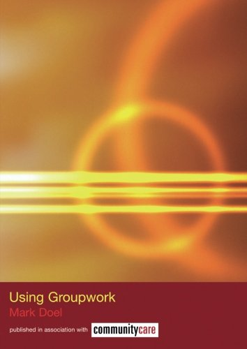 Using Groupwork (The Social Work Skills Series)